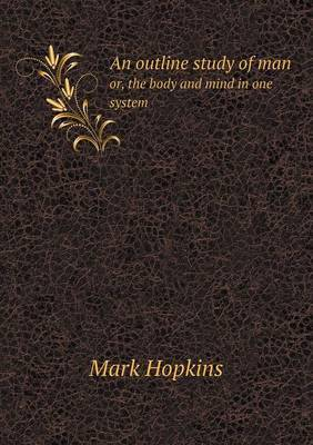 An Outline Study of Man Or, the Body and Mind in One System