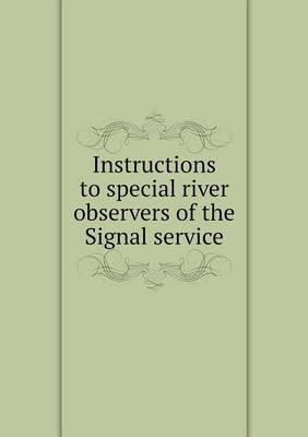 Instructions to Special River Observers of the Signal Service