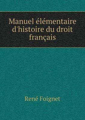 Manuel Elementaire D'Histoire Du Droit Francais