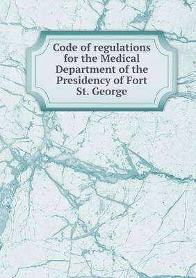 Code of Regulations for the Medical Department of the Presidency of Fort St. George