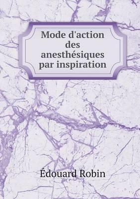 Mode D'Action Des Anesthesiques Par Inspiration