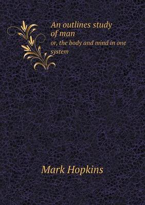 An Outlines Study of Man Or, the Body and Mind in One System