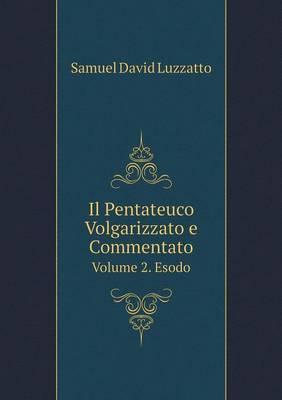 Il Pentateuco Volgarizzato E Commentato Volume 2. Esodo