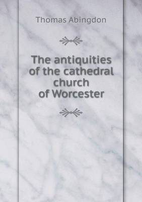 The Antiquities of the Cathedral Church of Worcester