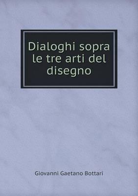 Dialoghi Sopra Le Tre Arti del Disegno