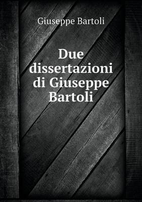 Due Dissertazioni Di Giuseppe Bartoli