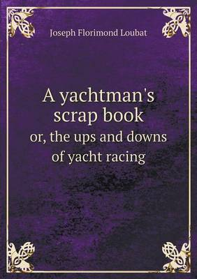 A Yachtman's Scrap Book Or, the Ups and Downs of Yacht Racing