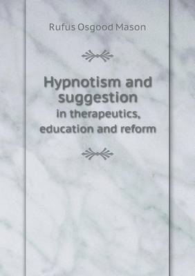 Hypnotism and Suggestion in Therapeutics, Education and Reform