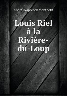 Louis Riel a la Riviere-Du-Loup