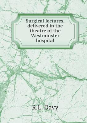 Surgical Lectures, Delivered in the Theatre of the Westminster Hospital