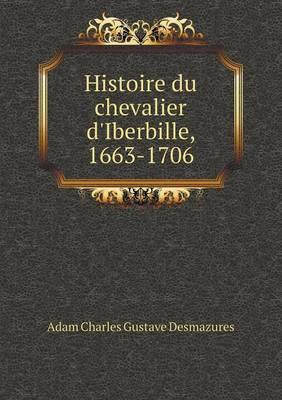 Histoire Du Chevalier D'Iberbille, 1663-1706