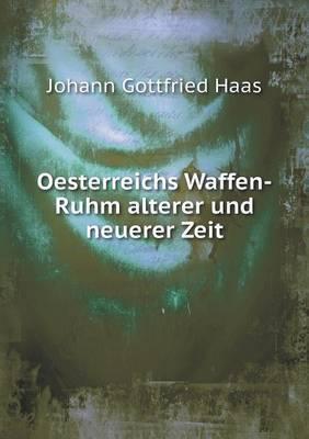 Oesterreichs Waffen-Ruhm Alterer Und Neuerer Zeit