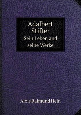 Adalbert Stifter Sein Leben and Seine Werke