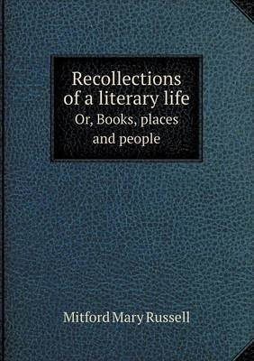 Recollections of a Literary Life Or, Books, Places and People