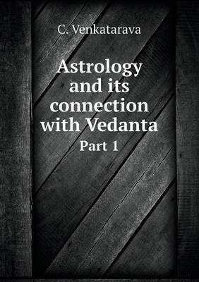 Astrology and Its Connection with Vedanta Part 1
