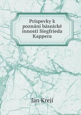 Prispevky K Poznani Basnicke Innosti Siegfrieda Kappera