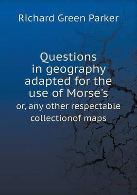Questions in Geography Adapted for the Use of Morse's Or, Any Other Respectable Collectionof Maps