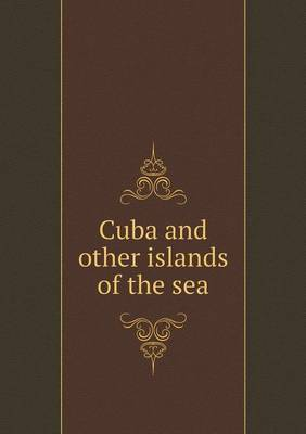 Cuba and Other Islands of the Sea