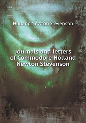 Journals and Letters of Commodore Holland Newton Stevenson