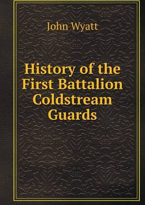 History of the First Battalion Coldstream Guards
