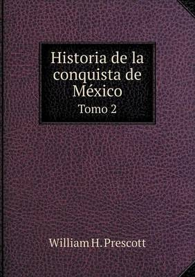 Historia de La Conquista de Mexico Tomo 2