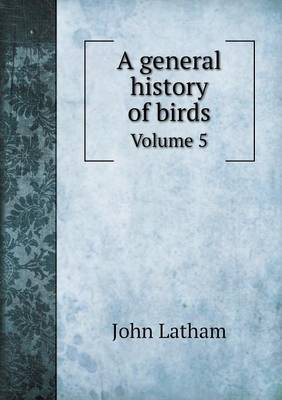 A General History of Birds Volume 5