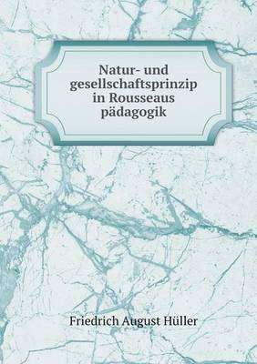 Natur- Und Gesellschaftsprinzip in Rousseaus Padagogik