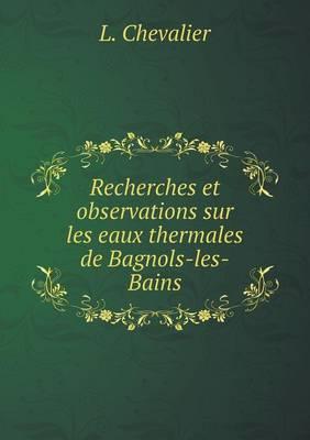 Recherches Et Observations Sur Les Eaux Thermales de Bagnols-Les-Bains