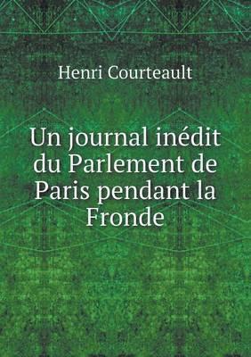 Un Journal Inedit Du Parlement de Paris Pendant La Fronde