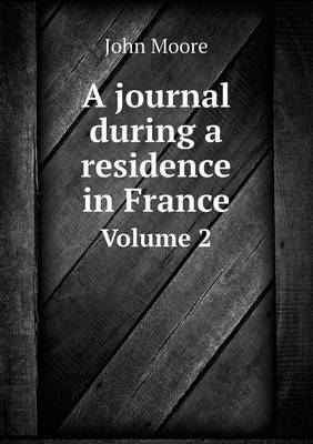 A Journal During a Residence in France Volume 2