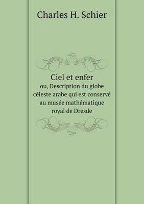 Ciel Et Enfer Ou, Description Du Globe Celeste Arabe Qui Est Conserve Au Musee Mathematique Royal de Dresde