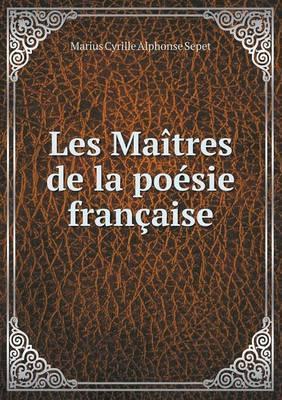 Les Maitres de La Poesie Francaise