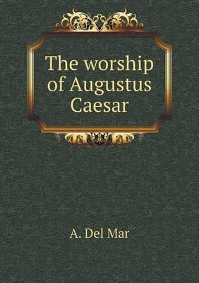 The Worship of Augustus Caesar