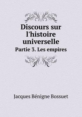 Discours Sur L'Histoire Universelle Partie 3. Les Empires