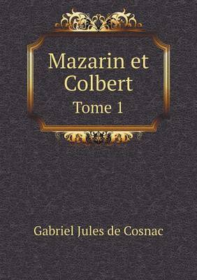 Mazarin Et Colbert Tome 1