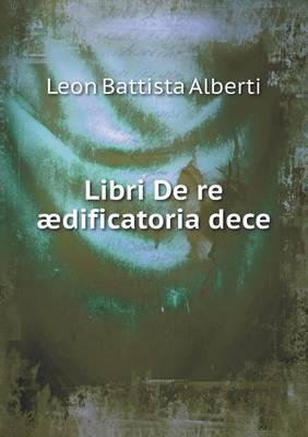 Libri de Re Aedificatoria Dece