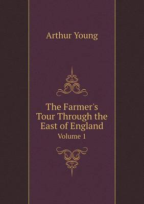 The Farmer's Tour Through the East of England Volume 1