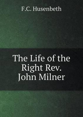 The Life of the Right REV. John Milner
