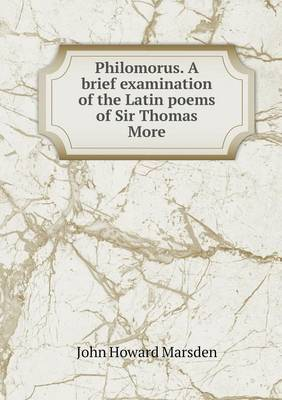 Philomorus. a Brief Examination of the Latin Poems of Sir Thomas More