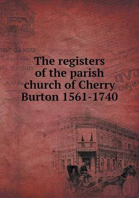 The Registers of the Parish Church of Cherry Burton 1561-1740