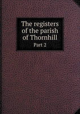 The Registers of the Parish of Thornhill Part 2