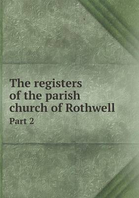 The Registers of the Parish Church of Rothwell Part 2