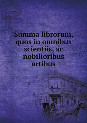 Summa Librorum, Quos in Omnibus Scientiis, AC Nobilioribus Artibus