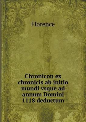 Chronicon Ex Chronicis AB Initio Mundi Vsque Ad Annum Domini 1118 Deductum