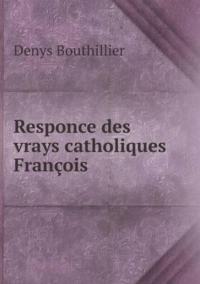Responce Des Vrays Catholiques Francois
