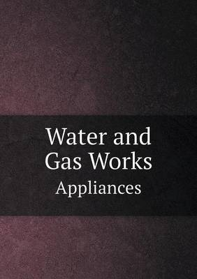 Water and Gas Works Appliances