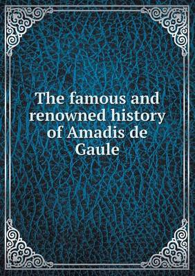The Famous and Renowned History of Amadis de Gaule