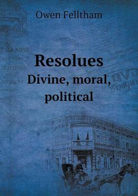 Resolues Divine, Moral, Political