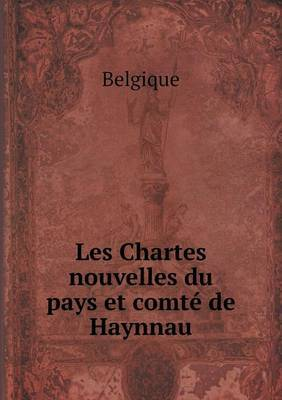 Les Chartes Nouvelles Du Pays Et Comte de Haynnau