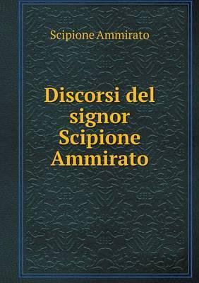 Discorsi del Signor Scipione Ammirato